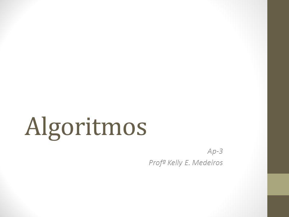 Algoritmos Ap-3 Profª Kelly E. Medeiros