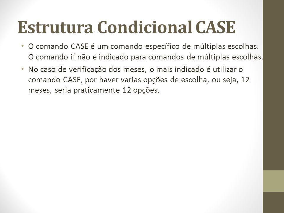 Estrutura Condicional CASE O comando CASE é um comando específico de múltiplas escolhas. O comando if não é indicado para comandos de múltiplas escolh