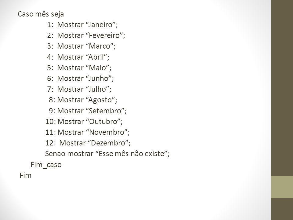 Caso mês seja 1: Mostrar Janeiro; 2: Mostrar Fevereiro; 3: Mostrar Marco; 4: Mostrar Abril; 5: Mostrar Maio; 6: Mostrar Junho; 7: Mostrar Julho; 8: Mo