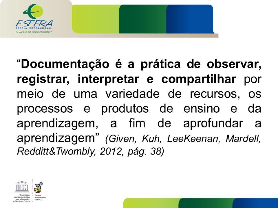 Documentação é a prática de observar, registrar, interpretar e compartilhar por meio de uma variedade de recursos, os processos e produtos de ensino e