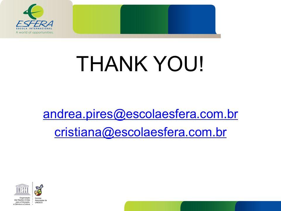 THANK YOU! andrea.pires@escolaesfera.com.br cristiana@escolaesfera.com.br