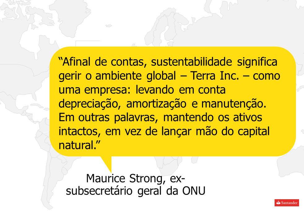 Maurice Strong, ex- subsecretário geral da ONU Afinal de contas, sustentabilidade significa gerir o ambiente global – Terra Inc. – como uma empresa: l