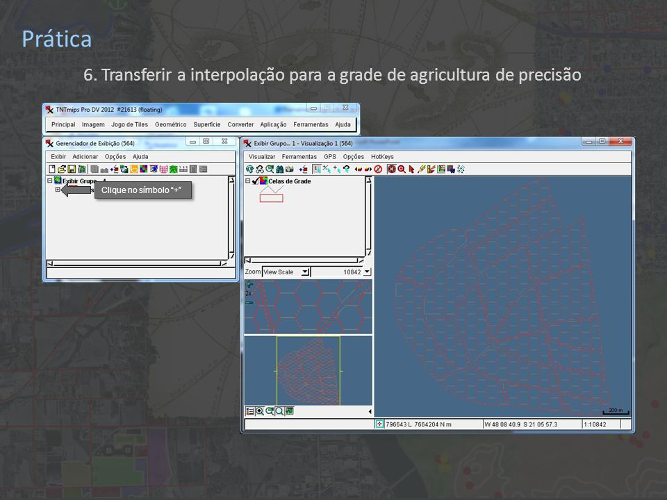 Prática 6. Transferir a interpolação para a grade de agricultura de precisão Clique no símbolo +
