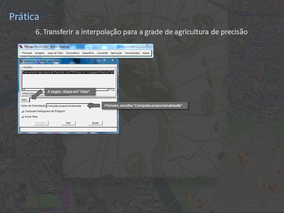 Prática 6. Transferir a interpolação para a grade de agricultura de precisão Primeiro, escolhe Computar proporcionalmente A seguir, clique em Vetor