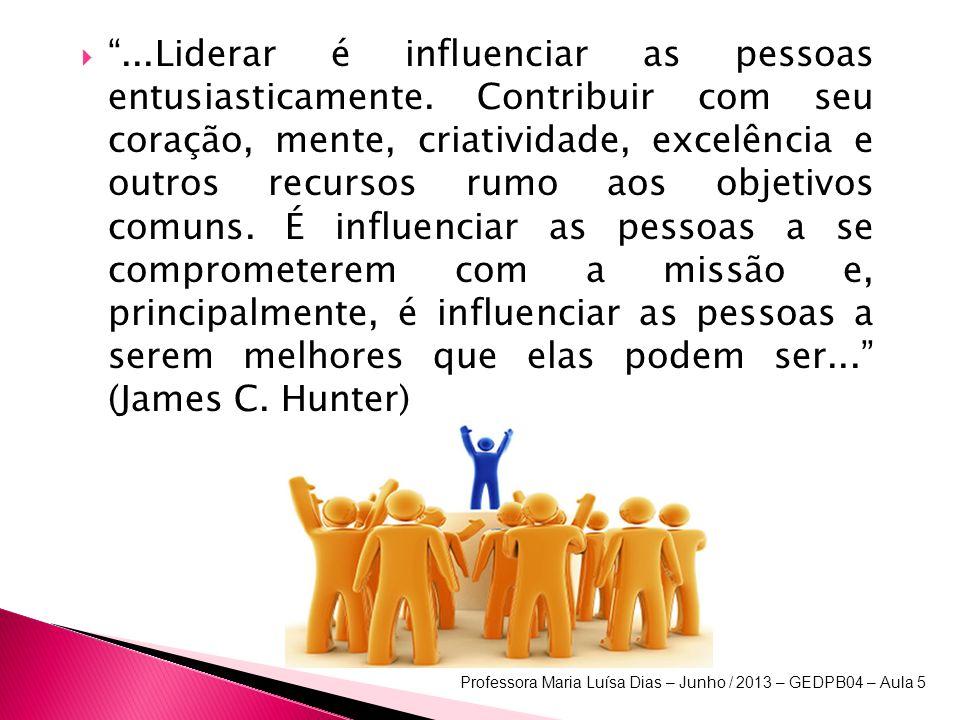 ...Liderar é influenciar as pessoas entusiasticamente. Contribuir com seu coração, mente, criatividade, excelência e outros recursos rumo aos objetivo