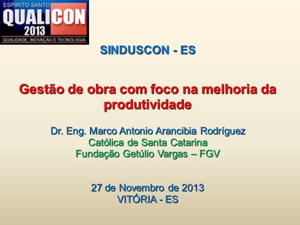 SINDUSCON - ES Gestão de obra com foco na melhoria da produtividade Dr. Eng. Marco Antonio Arancibia Rodríguez Católica de Santa Catarina Fundação Get