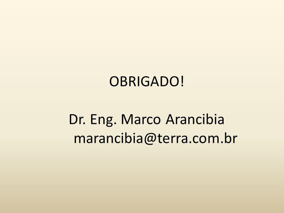 OBRIGADO! Dr. Eng. Marco Arancibia marancibia@terra.com.br