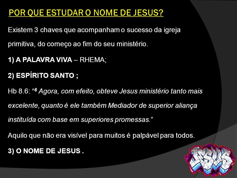 POR QUE ESTUDAR O NOME DE JESUS? Existem 3 chaves que acompanham o sucesso da igreja primitiva, do começo ao fim do seu ministério. 1) A PALAVRA VIVA