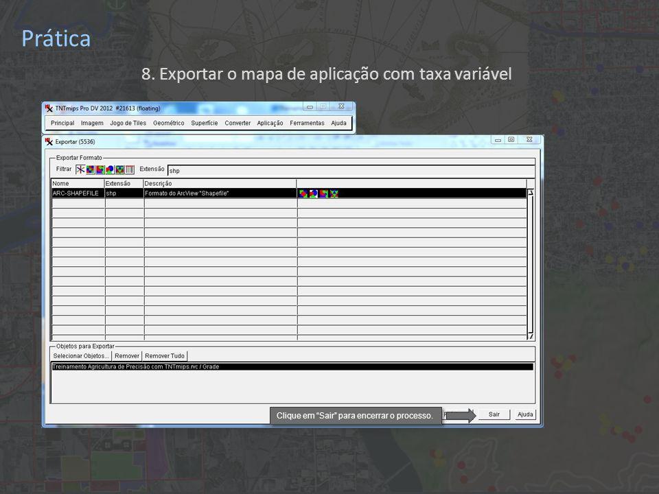 Prática 8. Exportar o mapa de aplicação com taxa variável Clique em Sair para encerrar o processo.