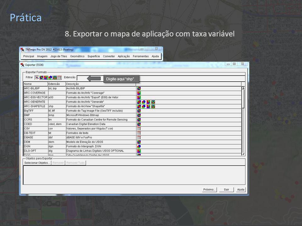 Prática 8. Exportar o mapa de aplicação com taxa variável Digite aqui shp.