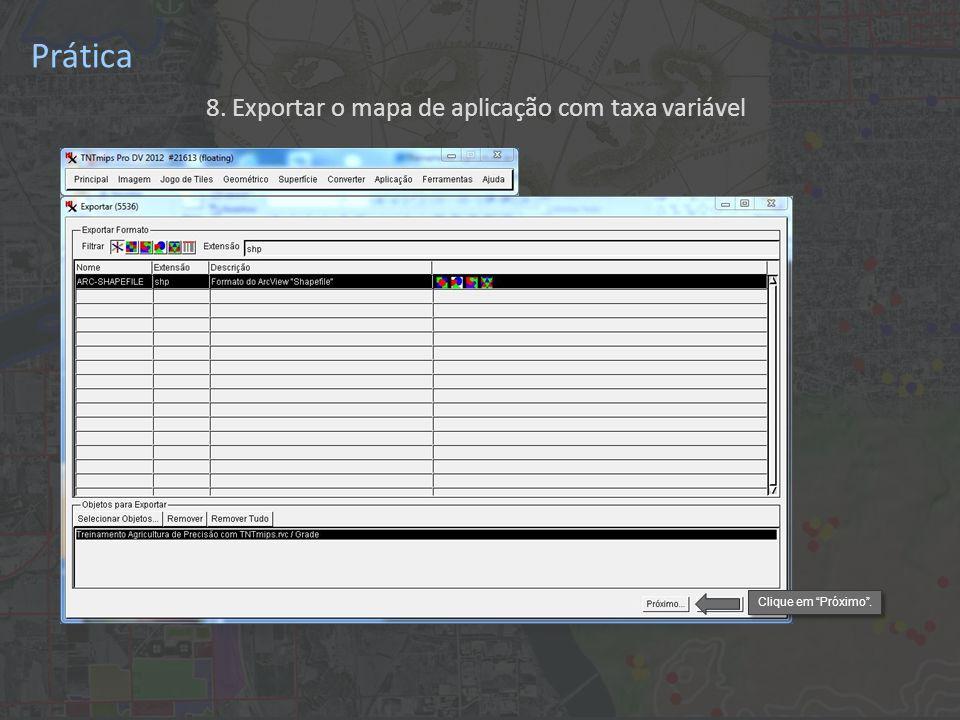 Prática 8. Exportar o mapa de aplicação com taxa variável Clique em Próximo.