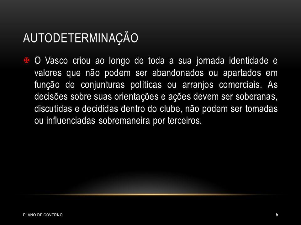 AUTODETERMINAÇÃO O Vasco criou ao longo de toda a sua jornada identidade e valores que não podem ser abandonados ou apartados em função de conjunturas