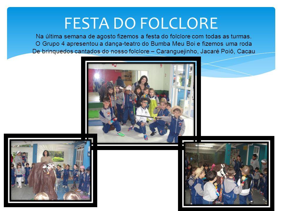FESTA DO FOLCLORE Na última semana de agosto fizemos a festa do folclore com todas as turmas. O Grupo 4 apresentou a dança-teatro do Bumba Meu Boi e f
