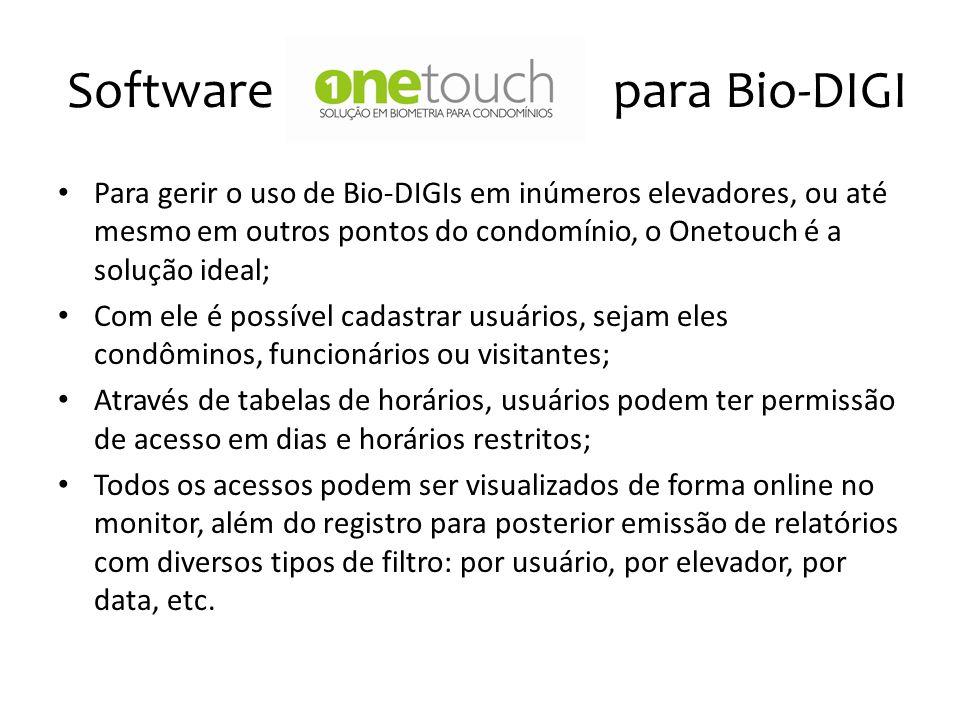 Software Onetouch para Bio-DIGI Para gerir o uso de Bio-DIGIs em inúmeros elevadores, ou até mesmo em outros pontos do condomínio, o Onetouch é a solu