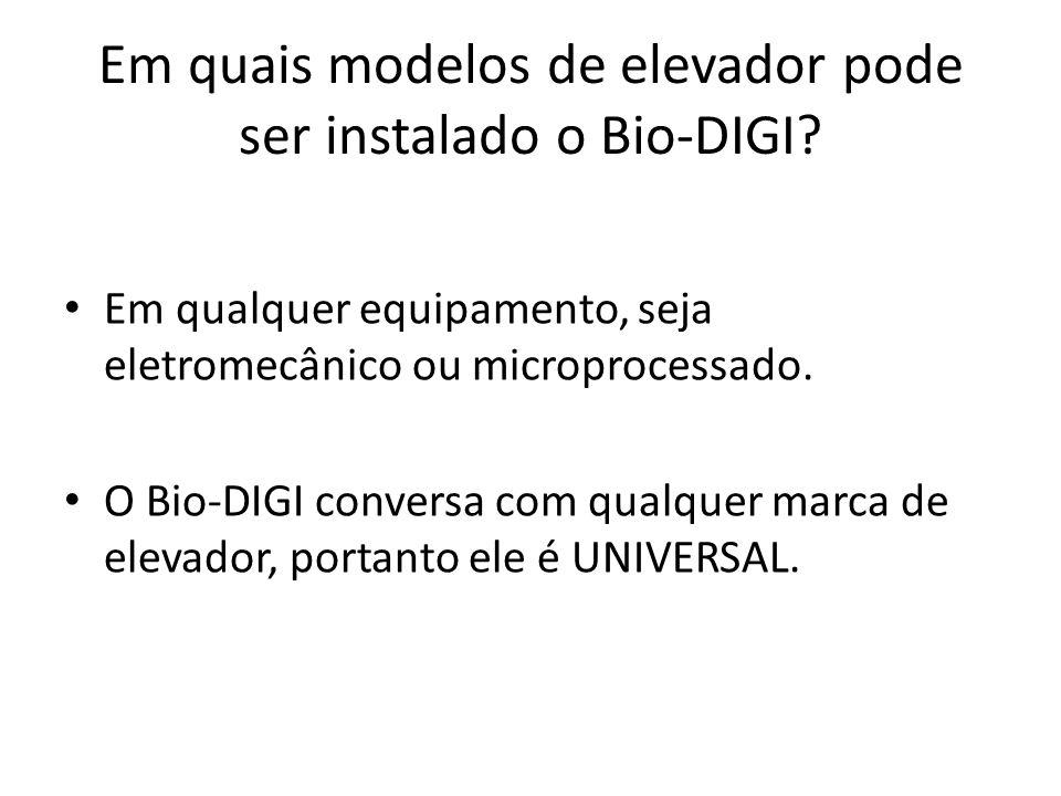 Em quais modelos de elevador pode ser instalado o Bio-DIGI? Em qualquer equipamento, seja eletromecânico ou microprocessado. O Bio-DIGI conversa com q