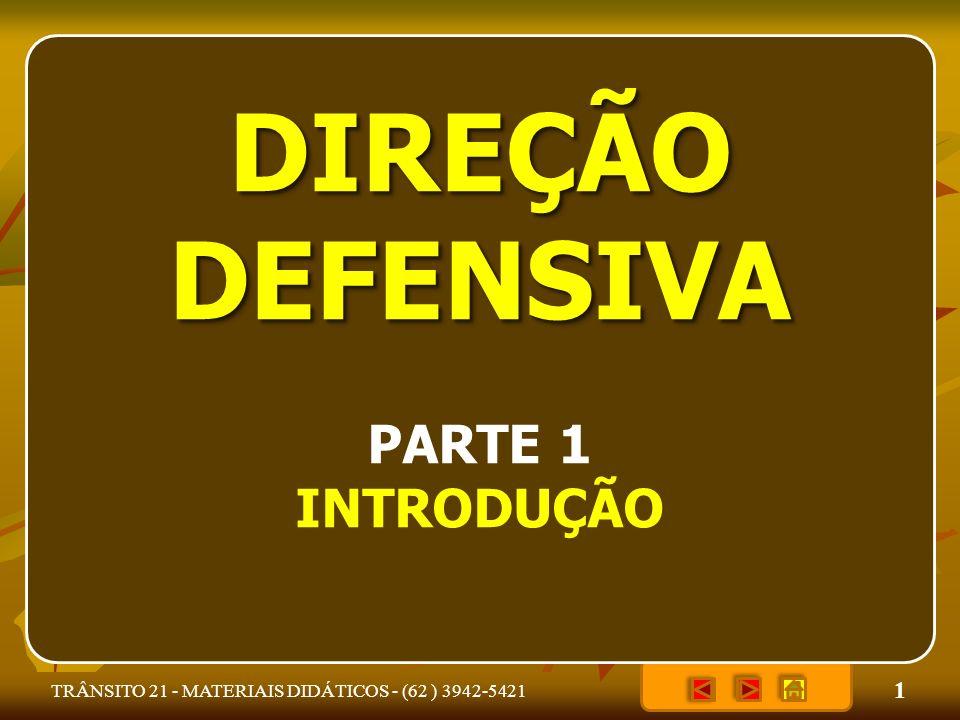 1 TRÂNSITO 21 - MATERIAIS DIDÁTICOS - (62 ) 3942-5421 DIREÇÃO DEFENSIVA PARTE 1 INTRODUÇÃO