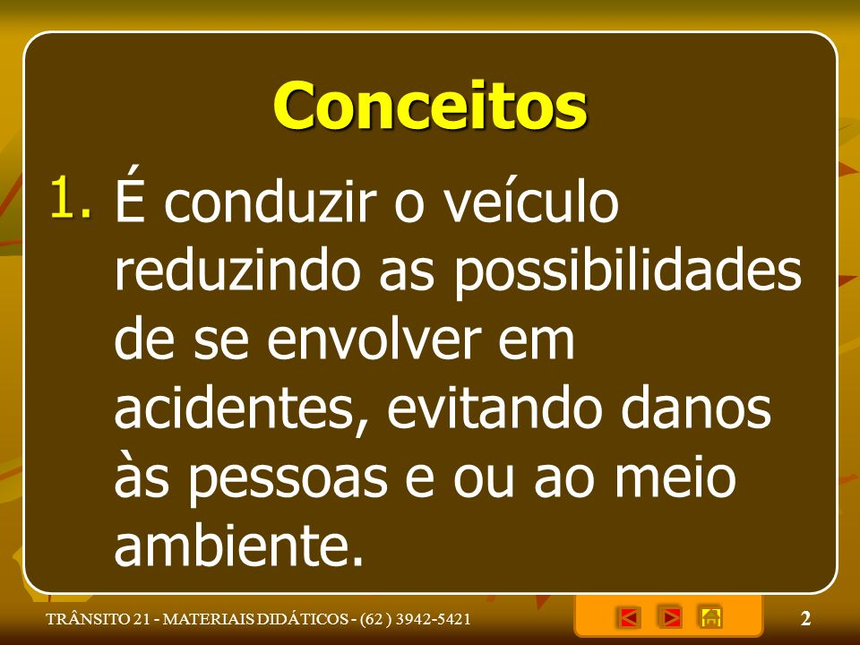 2 TRÂNSITO 21 - MATERIAIS DIDÁTICOS - (62 ) 3942-5421 Conceitos É conduzir o veículo reduzindo as possibilidades de se envolver em acidentes, evitando