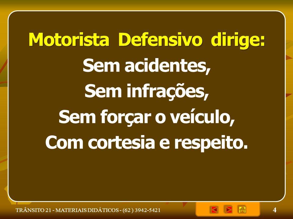 4 TRÂNSITO 21 - MATERIAIS DIDÁTICOS - (62 ) 3942-5421 Motorista Defensivo dirige: Sem acidentes, Sem infrações, Sem forçar o veículo, Com cortesia e r