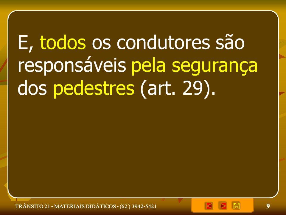 9 TRÂNSITO 21 - MATERIAIS DIDÁTICOS - (62 ) 3942-5421 E, todos os condutores são responsáveis pela segurança dos pedestres (art. 29).