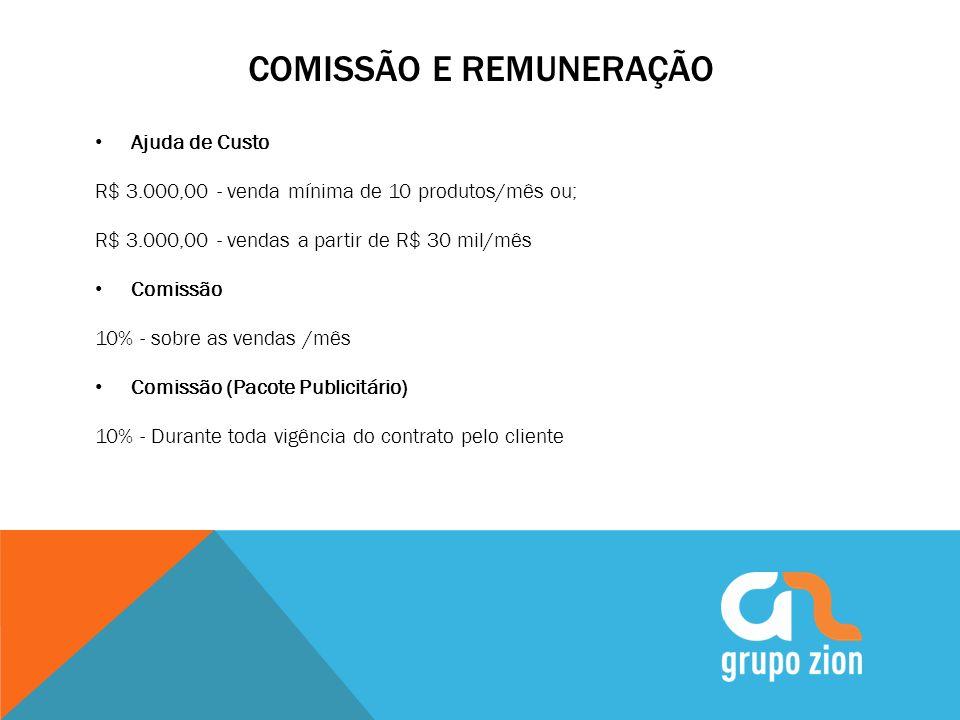 COMISSÃO E REMUNERAÇÃO Ajuda de Custo R$ 3.000,00 - venda mínima de 10 produtos/mês ou; R$ 3.000,00 - vendas a partir de R$ 30 mil/mês Comissão 10% -