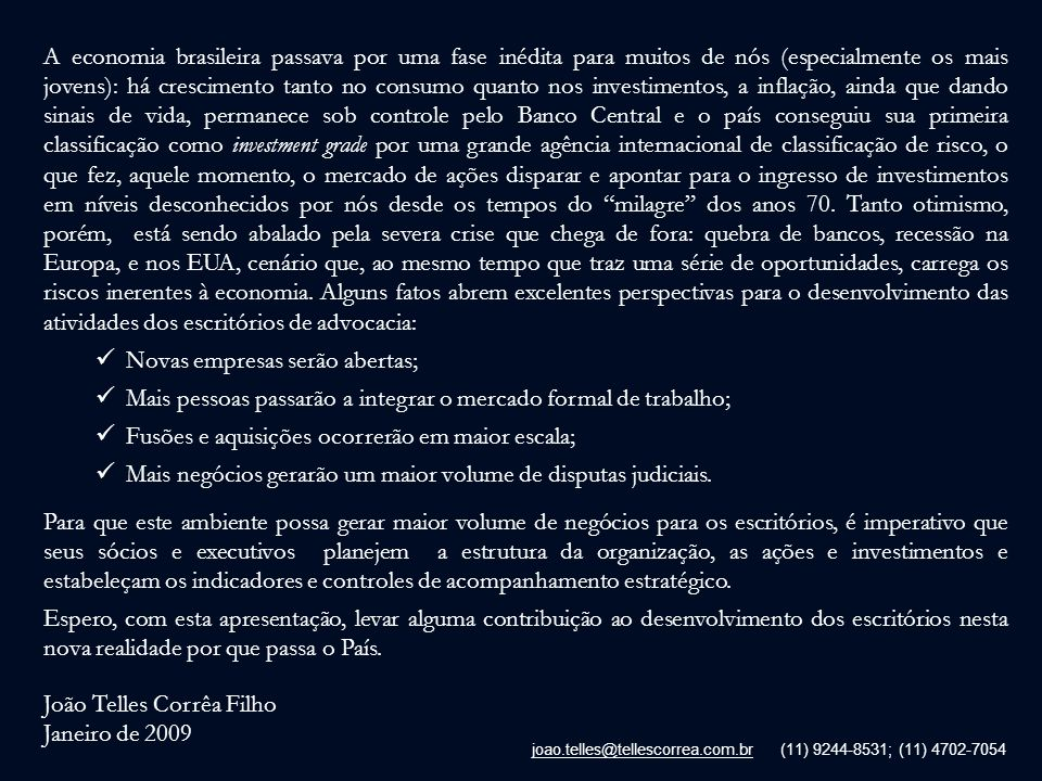 joao.telles@tellescorrea.com.br (11) 9244-8531; (11) 4702-7054 A economia brasileira passava por uma fase inédita para muitos de nós (especialmente os