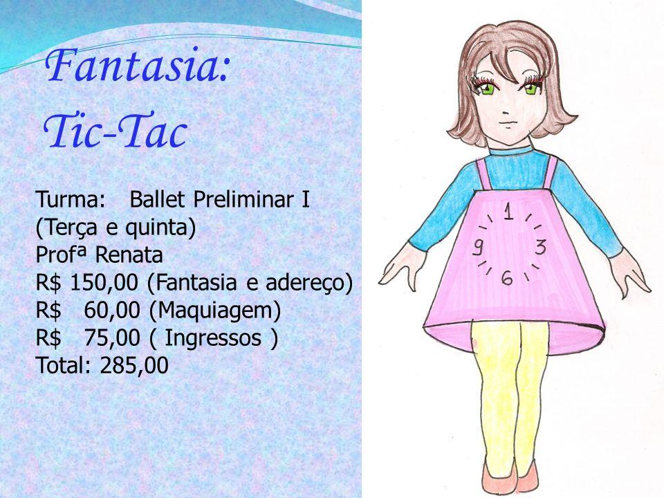 Turma: Ballet Preliminar I (Terça e quinta) Profª Renata R$ 150,00 (Fantasia e adereço) R$ 60,00 (Maquiagem) R$ 75,00 ( Ingressos ) Total: 285,00 Fant
