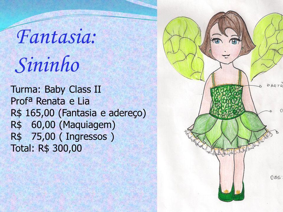 Turma: Baby Class II Profª Renata e Lia R$ 165,00 (Fantasia e adereço) R$ 60,00 (Maquiagem) R$ 75,00 ( Ingressos ) Total: R$ 300,00 Fantasia: Sininho