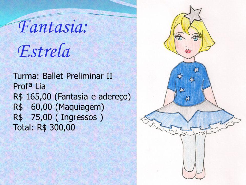 Turma: Ballet Preliminar II Profª Lia R$ 165,00 (Fantasia e adereço) R$ 60,00 (Maquiagem) R$ 75,00 ( Ingressos ) Total: R$ 300,00 Fantasia: Estrela