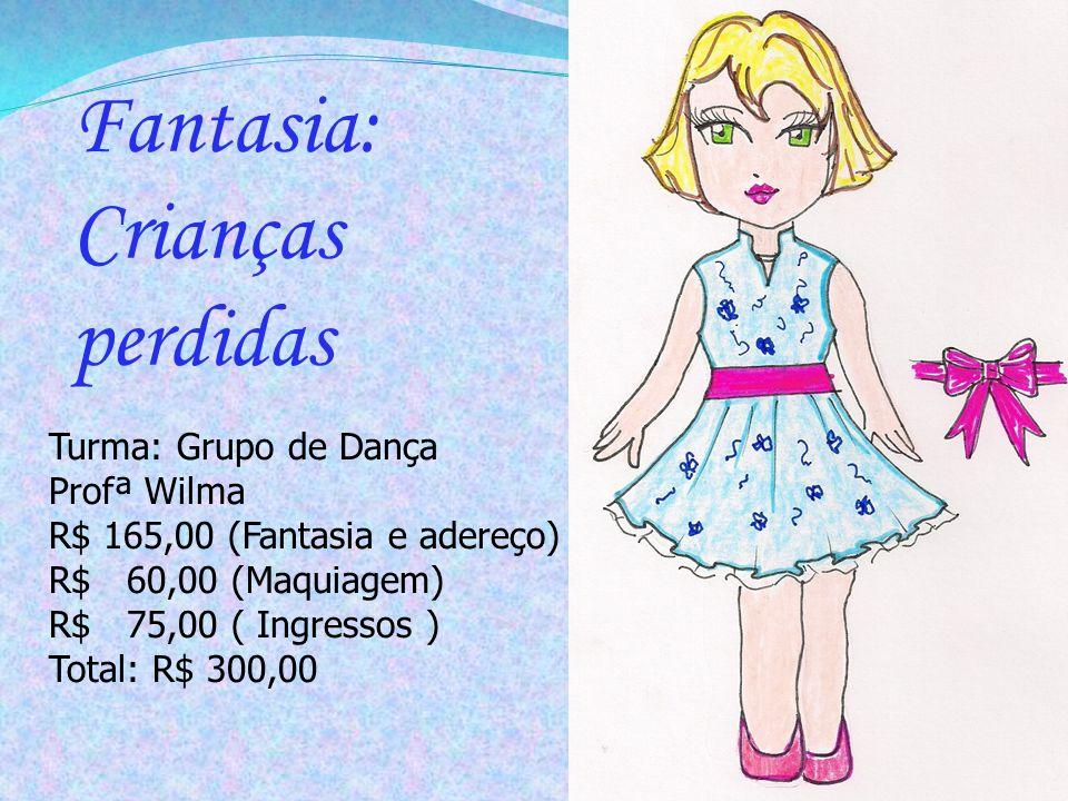 Fantasia: Crianças perdidas Turma: Grupo de Dança Profª Wilma R$ 165,00 (Fantasia e adereço) R$ 60,00 (Maquiagem) R$ 75,00 ( Ingressos ) Total: R$ 300