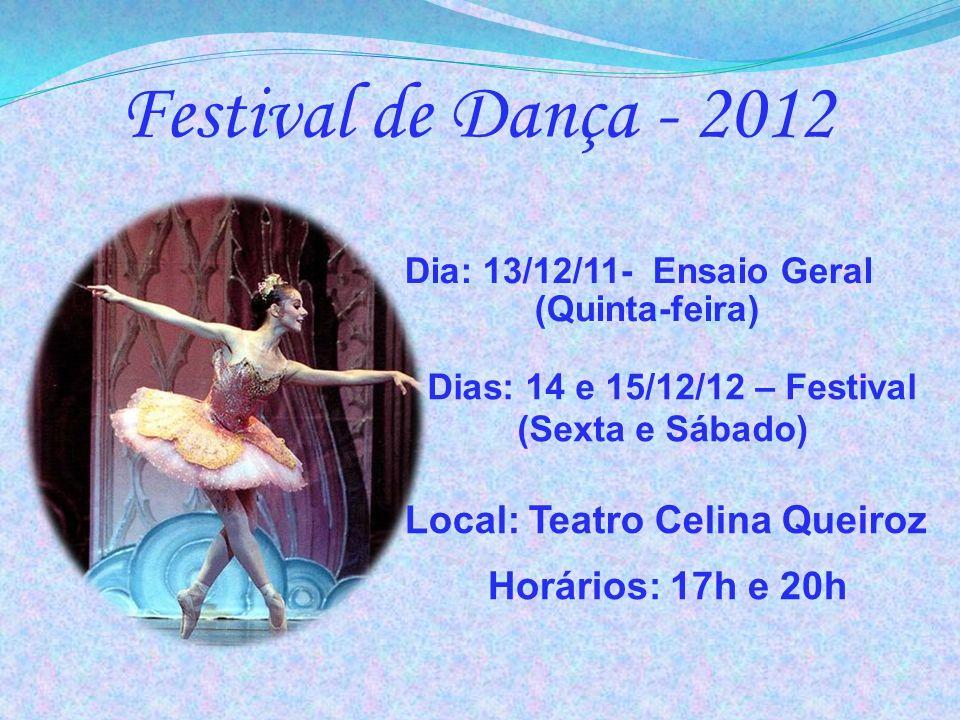Dias: 14 e 15/12/12 – Festival (Sexta e Sábado) Festival de Dança - 2012 Dia: 13/12/11- Ensaio Geral (Quinta-feira) Horários: 17h e 20h Local: Teatro
