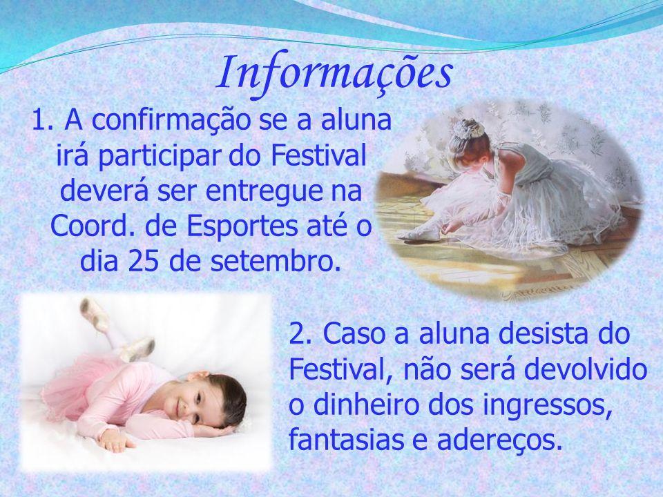Informações 1. A confirmação se a aluna irá participar do Festival deverá ser entregue na Coord. de Esportes até o dia 25 de setembro. 2. Caso a aluna