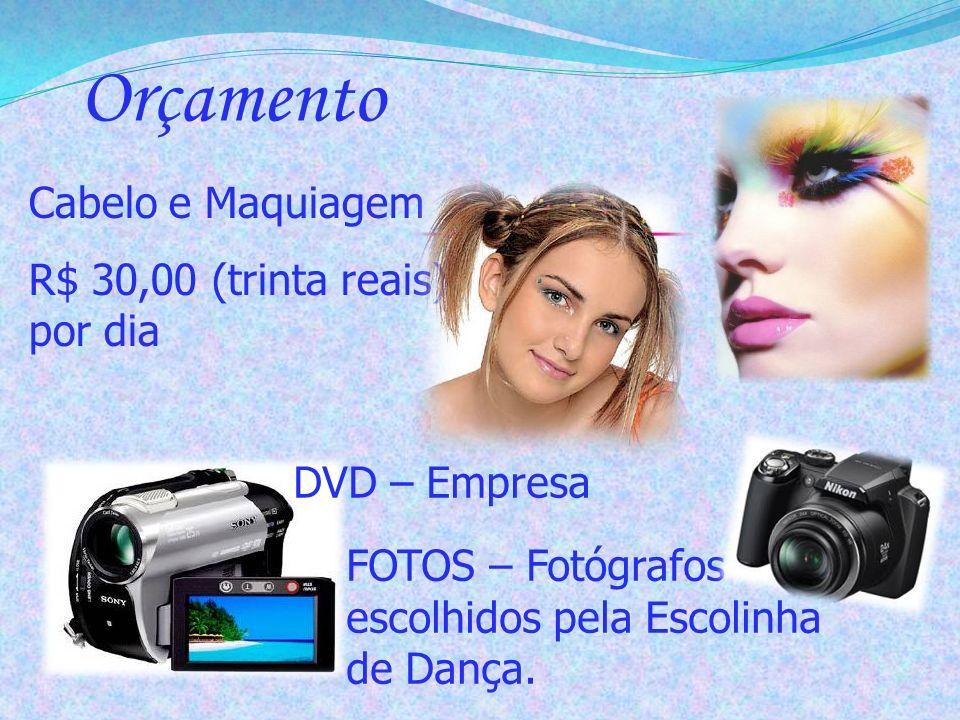 Orçamento Cabelo e Maquiagem R$ 30,00 (trinta reais) por dia FOTOS – Fotógrafos escolhidos pela Escolinha de Dança. DVD – Empresa