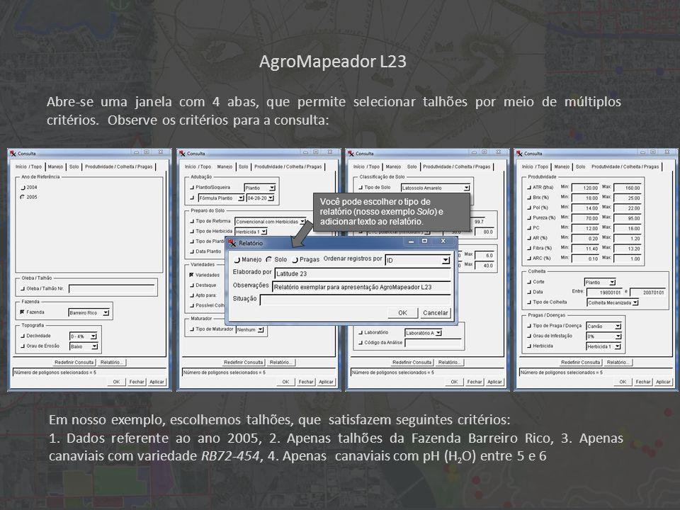 AgroMapeador L23 Em nosso exemplo, escolhemos talhões, que satisfazem seguintes critérios: 1.