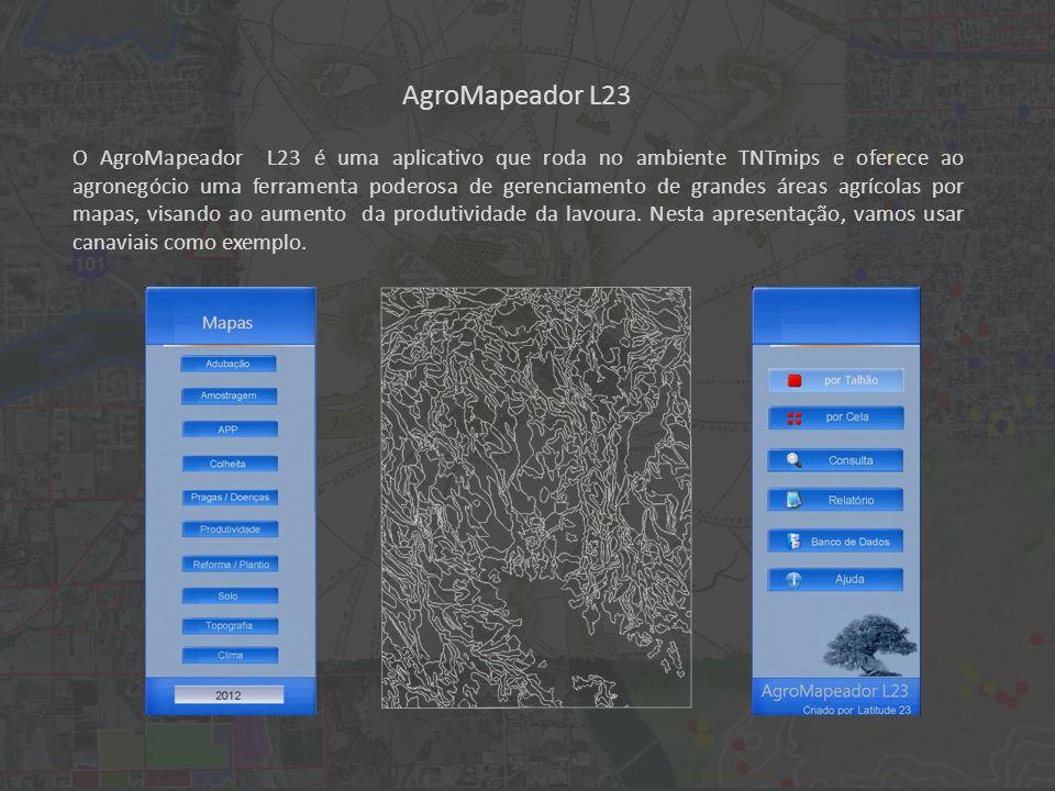 AgroMapeador L23 O AgroMapeador L23 é uma aplicativo que roda no ambiente TNTmips e oferece ao agronegócio uma ferramenta poderosa de gerenciamento de grandes áreas agrícolas por mapas, visando ao aumento da produtividade da lavoura.