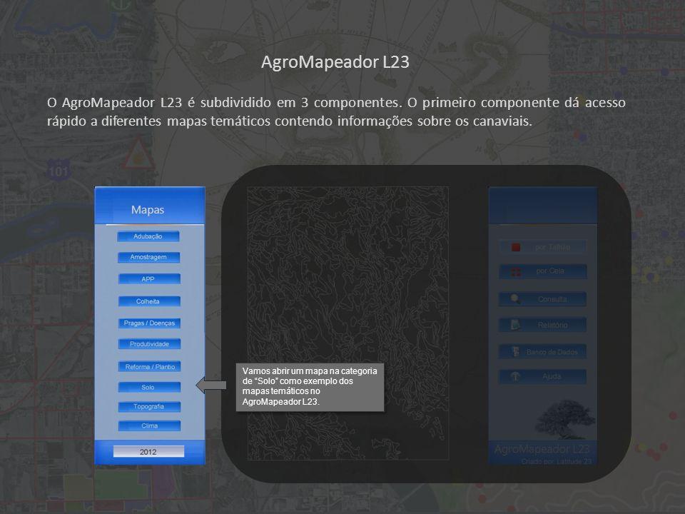 AgroMapeador L23 O AgroMapeador L23 é subdividido em 3 componentes.