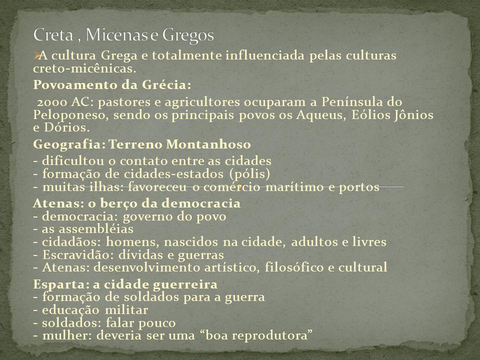 A cultura Grega e totalmente influenciada pelas culturas creto-micênicas. Povoamento da Grécia: 2000 AC: pastores e agricultores ocuparam a Península