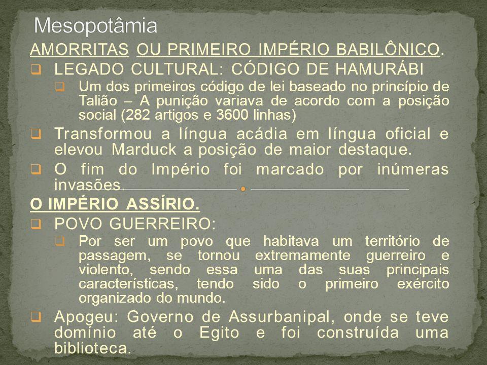 AMORRITAS OU PRIMEIRO IMPÉRIO BABILÔNICO. LEGADO CULTURAL: CÓDIGO DE HAMURÁBI Um dos primeiros código de lei baseado no princípio de Talião – A puniçã