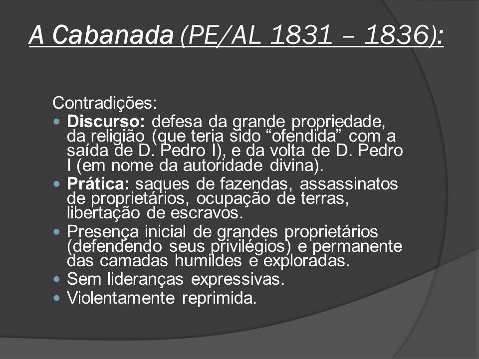 A Cabanada (PE/AL 1831 – 1836): Contradições: Discurso: defesa da grande propriedade, da religião (que teria sido ofendida com a saída de D. Pedro I),