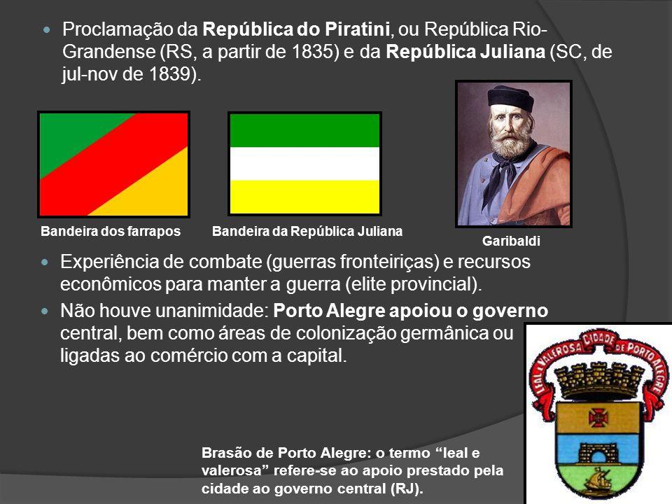 Proclamação da República do Piratini, ou República Rio- Grandense (RS, a partir de 1835) e da República Juliana (SC, de jul-nov de 1839). Bandeira dos