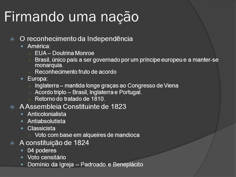 Firmando uma nação O reconhecimento da Independência América: EUA – Doutrina Monroe Brasil, único país a ser governado por um príncipe europeu e a man
