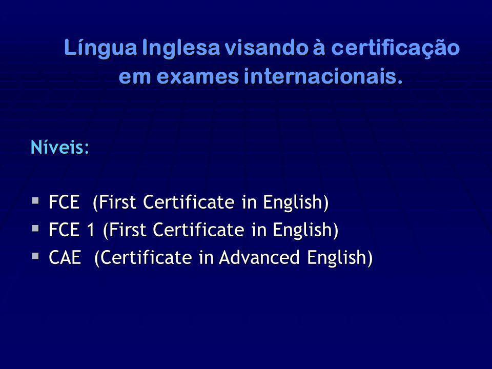 Língua Inglesa visando à Língua Inglesa visando à certificação em exames internacionais. Níveis: FCE (First Certificate in English) FCE (First Certifi