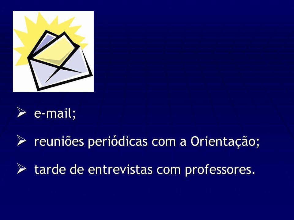 e-mail; e-mail; reuniões periódicas com a Orientação; reuniões periódicas com a Orientação; tarde de entrevistas com professores. tarde de entrevistas