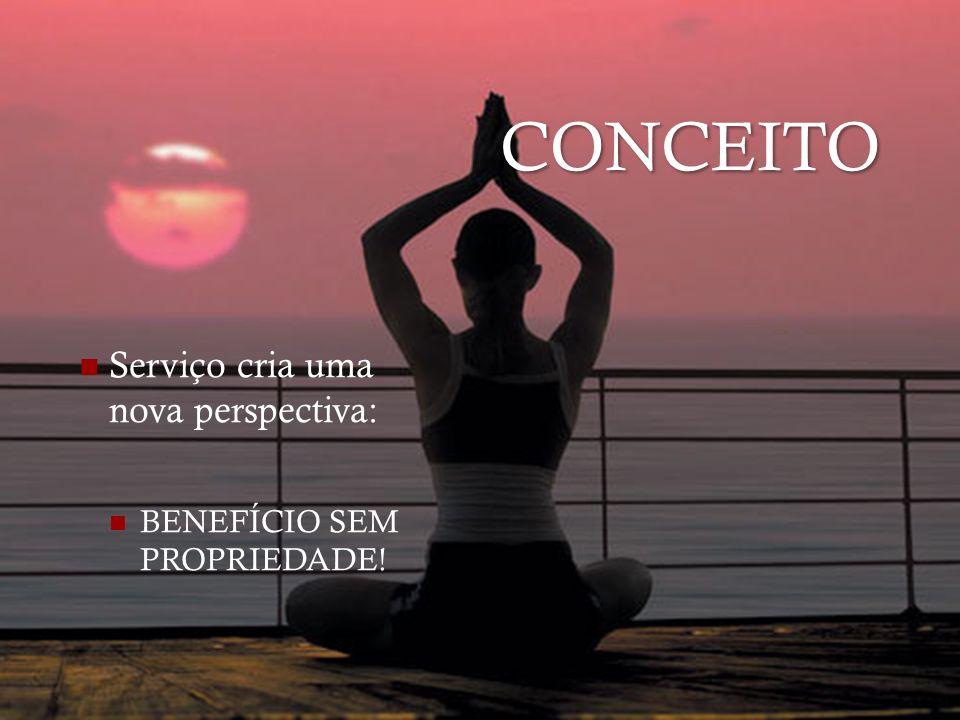 CONCEITO Serviço cria uma nova perspectiva: BENEFÍCIO SEM PROPRIEDADE!