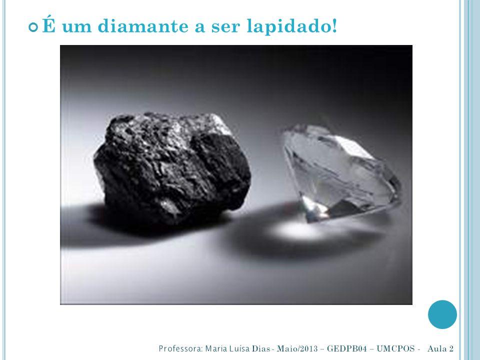 É um diamante a ser lapidado!