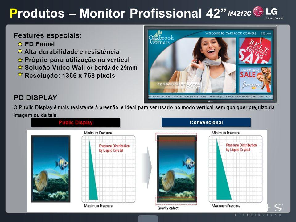 Produtos – Monitor Profissional 42 Features especiais: PD Painel Alta durabilidade e resistência Próprio para utilização na vertical Solução Vídeo Wal