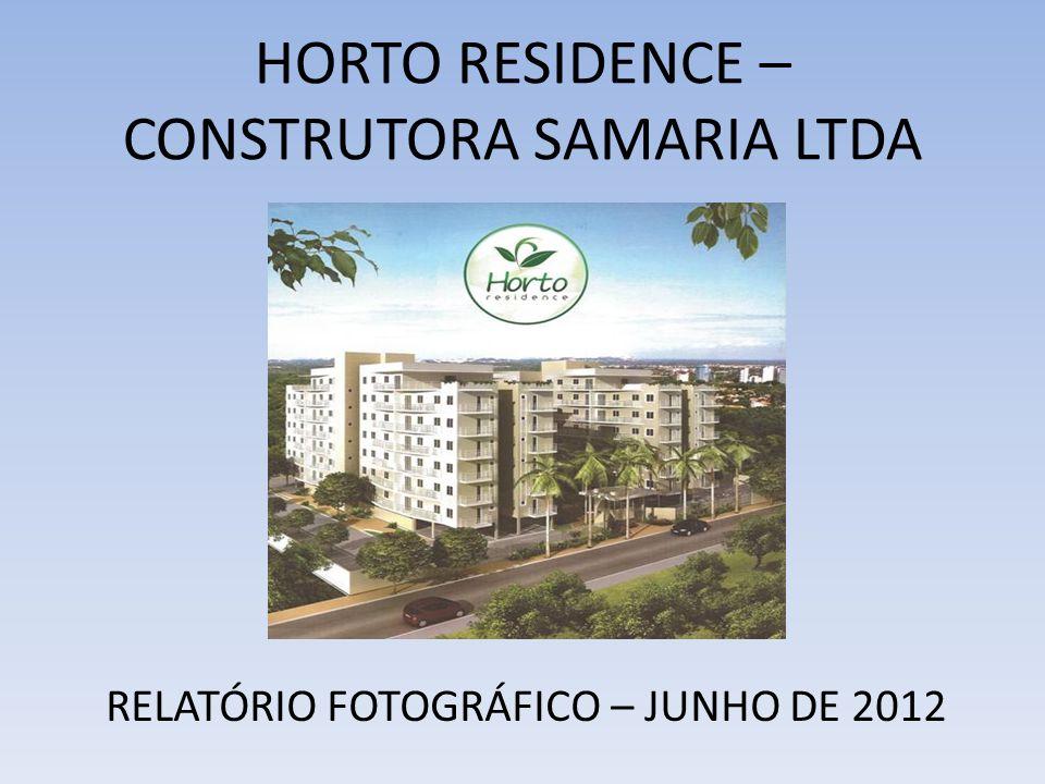 HORTO RESIDENCE – CONSTRUTORA SAMARIA LTDA RELATÓRIO FOTOGRÁFICO – JUNHO DE 2012