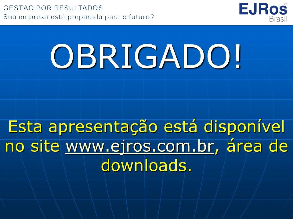 OBRIGADO! Esta apresentação está disponível no site www.ejros.com.br, área de downloads. www.ejros.com.br