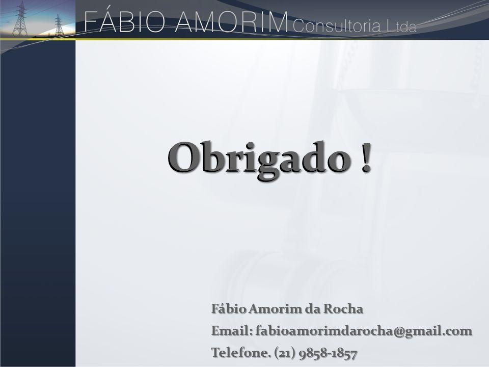 Obrigado ! Fábio Amorim da Rocha Email: fabioamorimdarocha@gmail.com Telefone. (21) 9858-1857