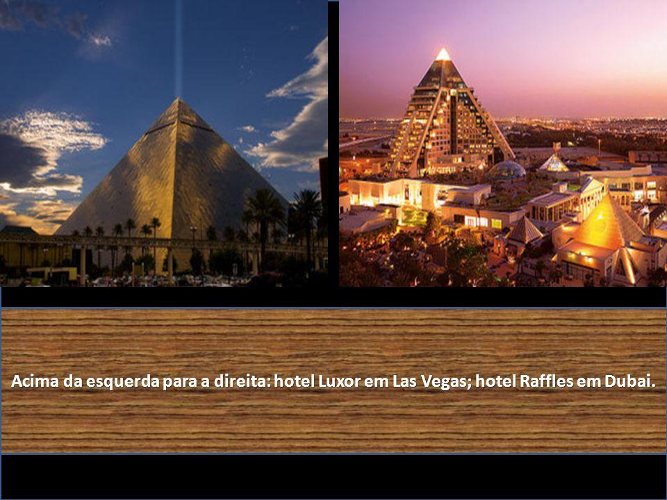 Acima da esquerda para a direita: hotel Luxor em Las Vegas; hotel Raffles em Dubai.