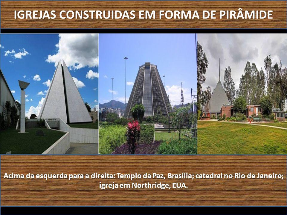 IGREJAS CONSTRUIDAS EM FORMA DE PIRÂMIDE Acima da esquerda para a direita: Templo da Paz, Brasília; catedral no Rio de Janeiro; igreja em Northridge,